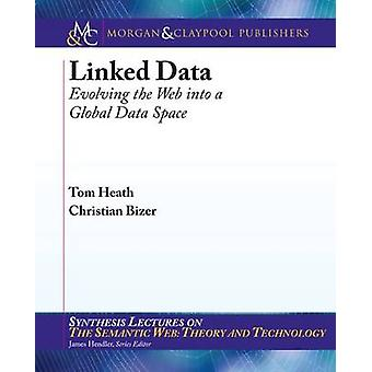 Linked Data Evolving the Web Into a Global Data Space by Heath & Tom