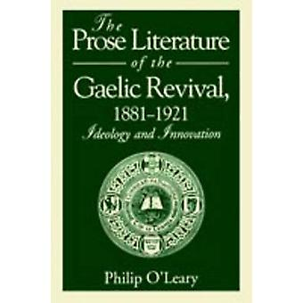 The Prose Literature of the Gaelic Revival 18811921 Ideology and Innovation by OLeary & Philip