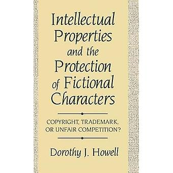 Intellectual Properties and the Protection of Fictional Characters Copyright Trademark or Unfair Competition by Howell & Dorothy J.