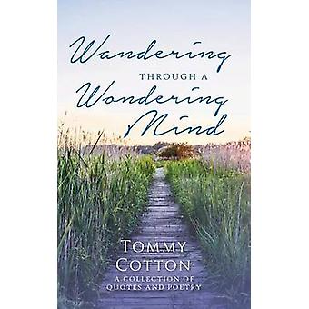 Wandering Through A Wondering Mind A Collection of Quotes and Poetry by Cotton & Tommy