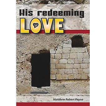 His Redeeming Love A Memoir by Payne & Matthew Robert