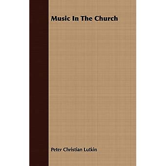 Music In The Church by Lutkin & Peter Christian