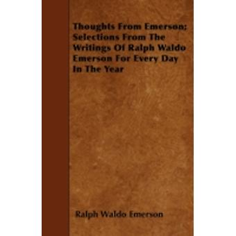 Thoughts from Emerson Selections from the Writings of Ralph Waldo Emerson for Every Day in the Year by Emerson & Ralph Waldo