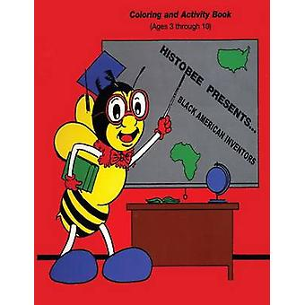 HistoBee Presents ... Black American Inventors A Coloring and Activity Book for Ages 310 by HistoBee & Productions