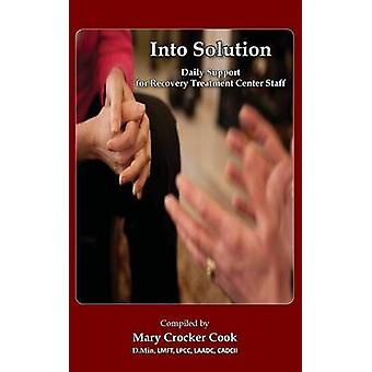 Into Solution. Daily Support for Recovery Treatment Center Staff by Crocker Cook & Mary