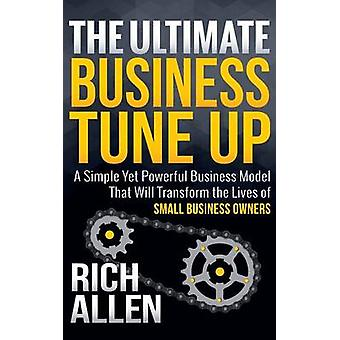 The Ultimate Business Tune Up A Simple Yet Powerful Business Model That Will Transform the Lives of Small Business Owners by Allen & Rich
