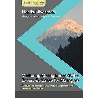 Mastering Management Styles Expert Guidance for Managers by Silverman & Harris