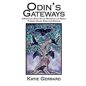 Odins Gateways A Practical Guide to the Wisdom of the Runes Through Galdr Sigils and Casting by Gerrard & Katie