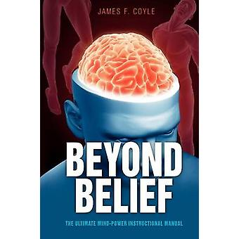 Beyond Belief The Ultimate Mind Power Instructional Manual by Coyle & James F.
