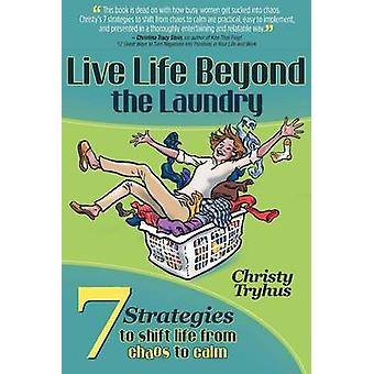 Live Life Beyond the Laundry by Tryhus & Christy