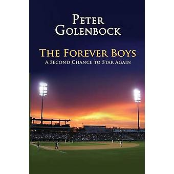 The Forever Boys A Second Chance to Star Again by Golenbock & Peter