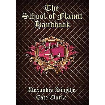 The School of Flaunt Handbook by Smythe & Alexandra