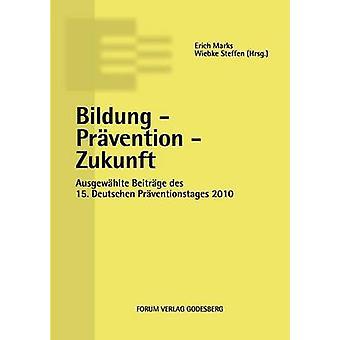 Bildung  Prvention  ZukunftAusgewhlte Beitrge des 15. Deutschen Prventionstages 10. und 11. Mai 2012 in Berlin by Marks & Erich