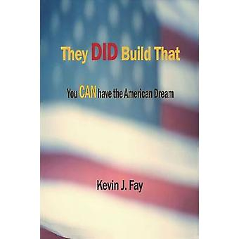 They DID Build That You CAN have the American Dream by Fay & Kevin J