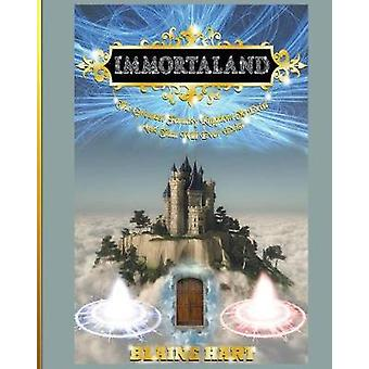 Immortaland The Greatest Fantasy Kingdom To Exist And That Will Ever Exist by Hart & Blaine