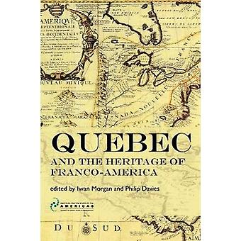 Quebec and the Heritage of FrancoAmerica by Morgan & Iwan W.