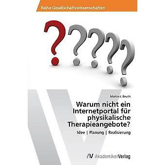 Warum nicht ein Internetportal fr physikalische Therapieangebote by Beuth & Martin J.