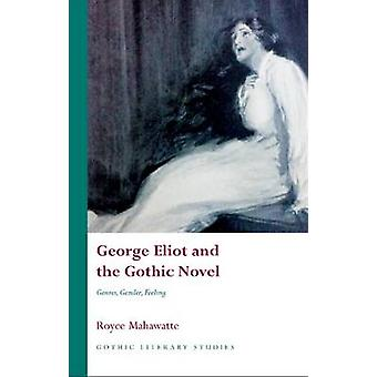 George Eliot and the Gothic Novel - Genres - Gender and Feeling by Roy