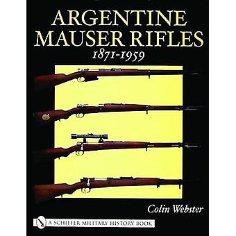 Argentine Mauser Rifles 1871-1959 by Colin Webster - 9780764318689 Bo
