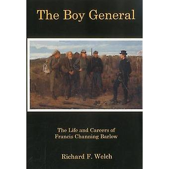 Boy General - The Life and Careers of Francis Channing Barlow by Richa