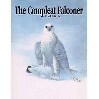 Compleat Falconer by Frank L. Beebe - 9780888392534 Book