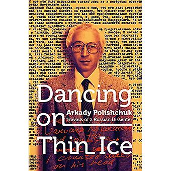 Dancing on Thin Ice - Travails of a Russian Dissenter by Arkady Polish