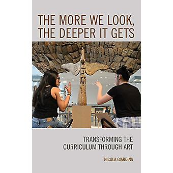 The More We Look - the Deeper It Gets - Transforming the Curriculum th