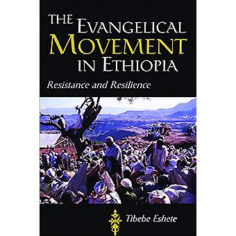 The Evangelical Movement in Ethiopia - Resistance and Resilience by Ti