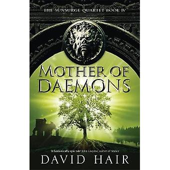 Mother of Daemons - The Sunsurge Quartet Book 4 by David Hair - 978178