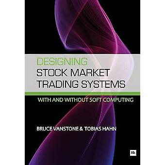 Designing Stockmarket Trading Systems - (With and without Soft Computi