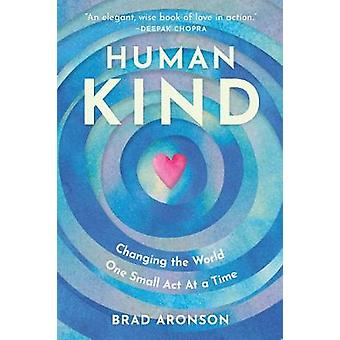 Humankind - How to Change the World One Small Act at a Time by Brad Ar