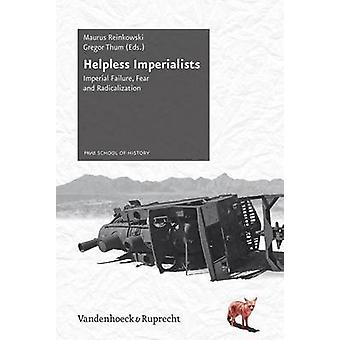 Helpless Imperialists - Imperial Failure - Fear and Radicalization by