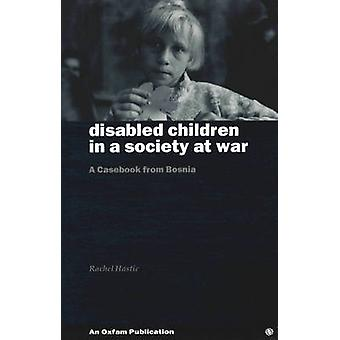 Disabled Children in a Society at War - A Casebook from Bosnia by Rach