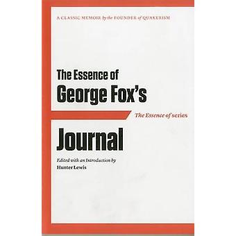 The Essence of . . . George Fox's Journal by George Fox - Hunter Lewi