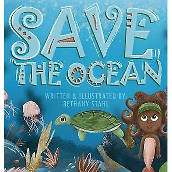 Save the Ocean by Bethany Stahl - 9781732395138 Book
