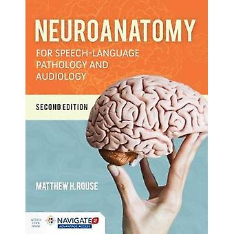 Neuroanatomy For Speech-Language Pathology And Audiology by Matthew R