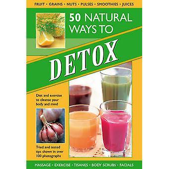 50 דרכים טבעיות כדי לצום דיאטה ופעילות גופנית כדי לטהר את הגוף ואת הנפש על ידי טרייסי קלי