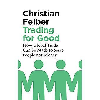 Trading for Good - How Global Trade Can be Made to Serve People Not Mo