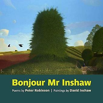 Bonjour Mr Inshaw - Poems by Peter Robinson - Paintings by David Insha