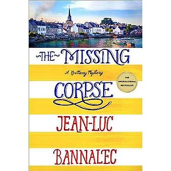 The Missing Corpse - A Brittany Mystery by Jean-Luc Bannalec - 9781250