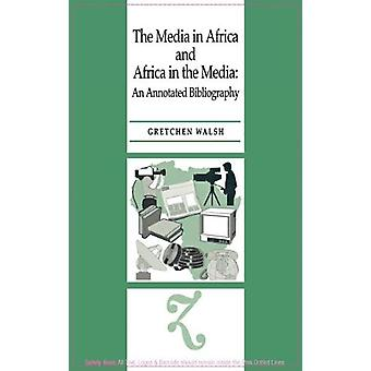 The Media in Africa and Africa in the Media - An Annotated Bibliograp