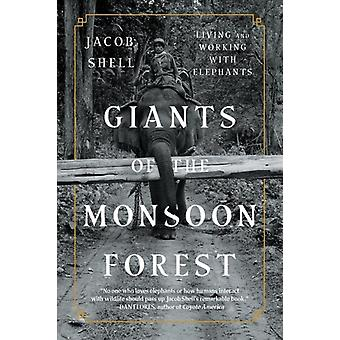 Giants of the Monsoon Forest  Living and Working with Elephants by Jacob Shell