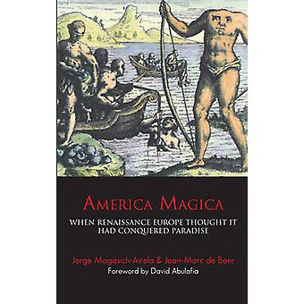 America Magica - When Renaissance Europe Thought it had Conquered Para