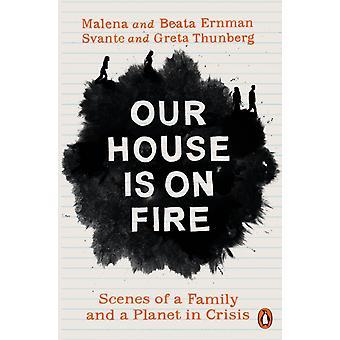 Ons huis staat in brand door Malena ErnmanGreta ThunbergBeata ErnmanSvante Thunberg