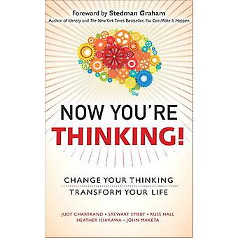 Now You're Thinking! - Change Your Thinking... Transform Your Life by