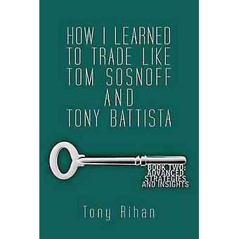 How I Learned to Trade Like Tom Sosnoff and Tony Battista - Book Two.