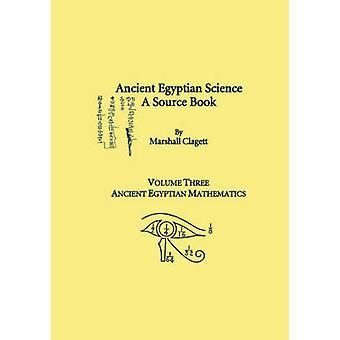 Ancient Egyptian Science - a Source Book. Volume Three - Ancient Egypt