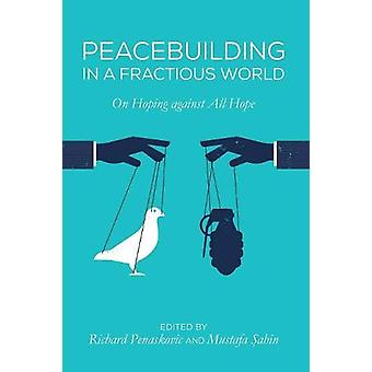 Peacebuilding in a Fractious World by Richard Penaskovic - 9781532616