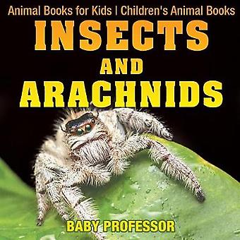 Insects and Arachnids - Animal Books for Kids Children's Animal Books