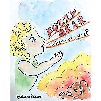 Fuzzy Bear - Where Are You? by Susan Sesera - 9781645595106 Book